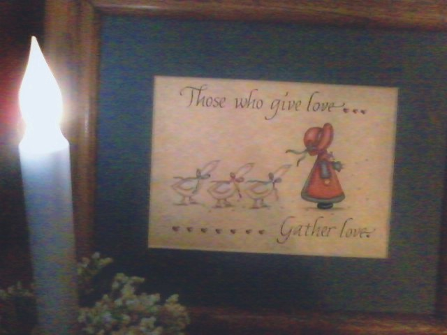 THOSE WHO GIVE LOVE GATHER LOVE